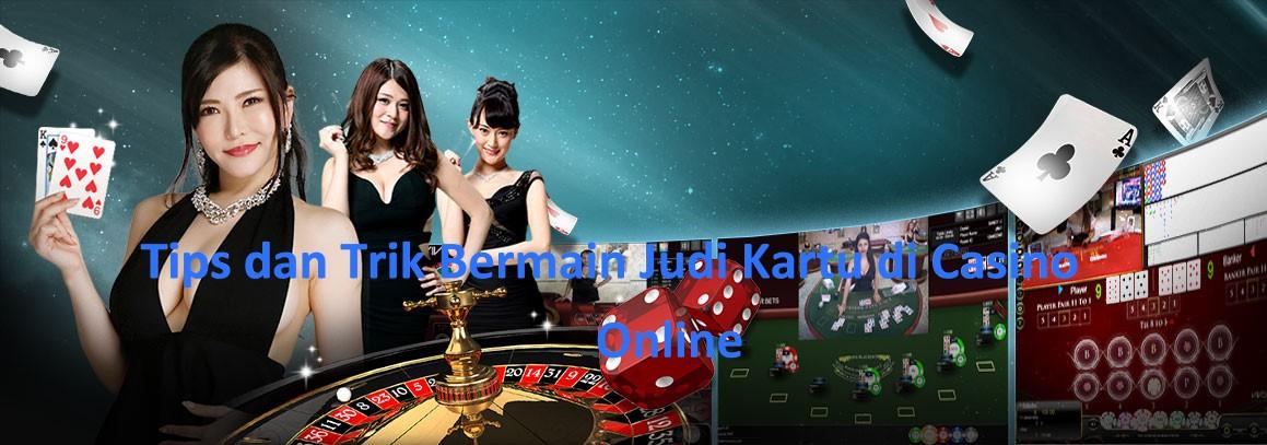 Tips dan Trik Bermain Judi Kartu di Casino Online
